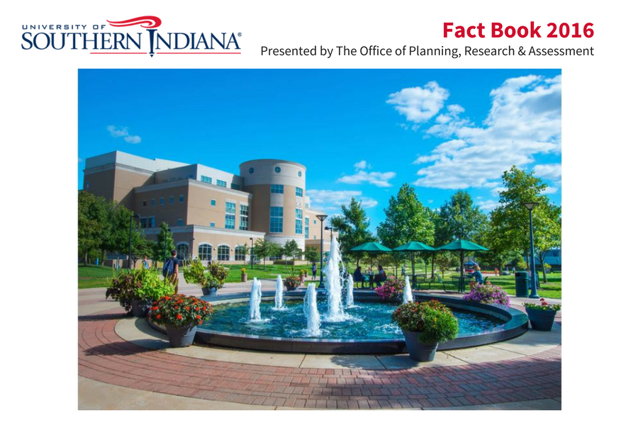University of Southern Indiana Fact Book 2016 Presented by the Office of Planning, Research & Assessment