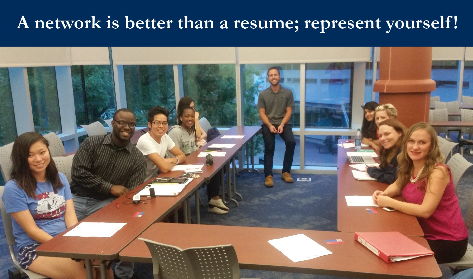 A network is better than a resume; represent yourself!
