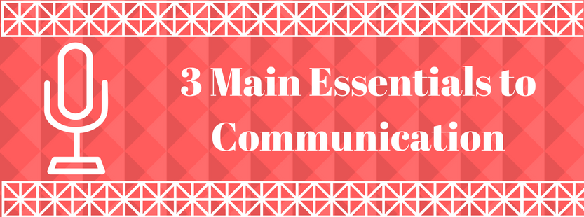 3 main essentials to communication
