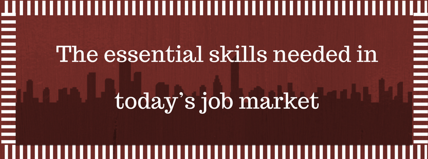 The essential skills needed in today's job market