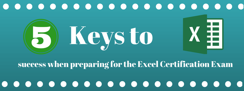 5 keys to success when preparing for the Excel Certification exam