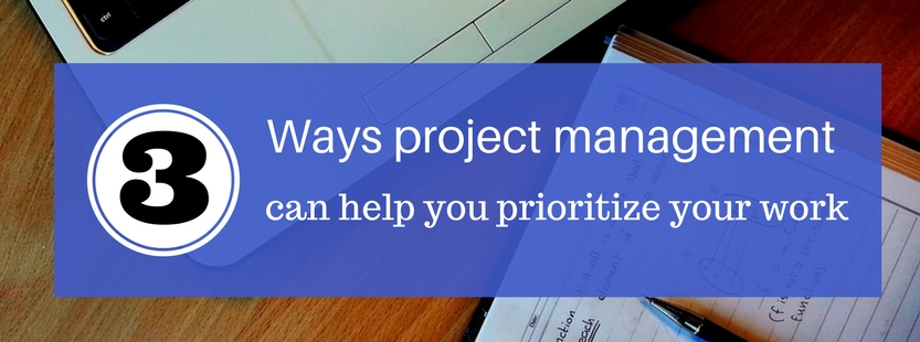 3 ways project management can help you prioritize your work