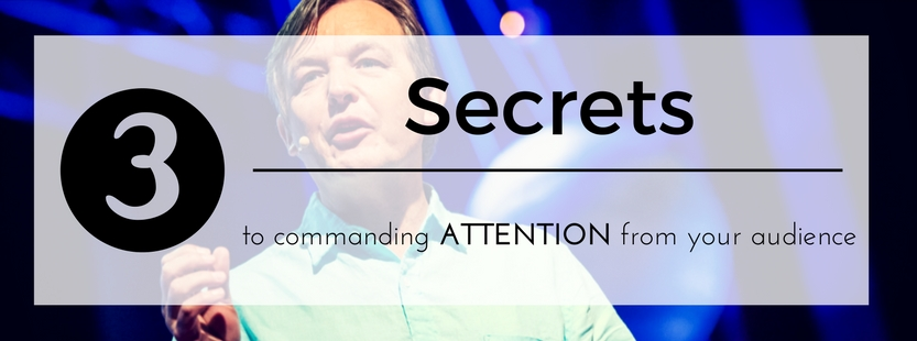 3 secrets to commanding attention from your audience