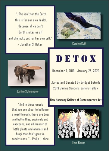 Detox December 7, 2019 - January 25, 2020 Juried and curated by bridget eckerle 2019 james sanders gallery fellow new harmony gallery of contemporary art